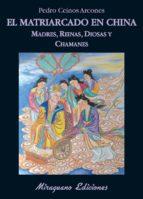 el matriarcado en china: madres, reinas, diosas y chamanes-pedro ceinos arcones-9788478133703