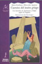 cuentos de teatro griego: las leyendas de agamenon y edipo segun la tragedia alicia esteban mercedes aguirre 9788479602703
