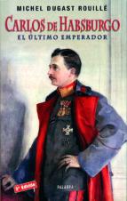 carlos de hasburgo: el ultimo emperador michel dugast rouille 9788482399003