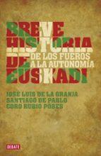 breve historia de euskadi: de los fueros a la autonomia santiago de pablo jose luis de la granja coro rubio 9788483067703