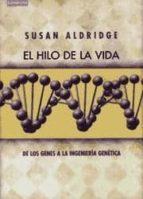 el hilo de la vida: de los genes a la ingenieria genetica-sue aldridge-9788483230503