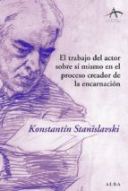 el trabajo del actor sobre si mismo en el proceso creador de la e ncarnacion konstantin stanislavski 9788484284703