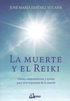 la muerte y el reiki: claves, comprensiones y ayudas para vivir el proceso de muerte jose maria jimenez solana 9788484456803