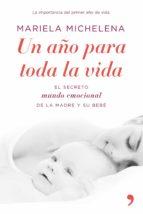 un año para toda la vida: el secreto mundo emocional de la madre y su bebe mariela michelena 9788484608103