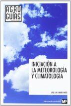 iniciacion a la meteorologia y la climatologia j.l. fuentes yagüe 9788484765103
