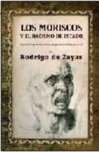 los moriscos y el racismo de estado. creacion, persecucion y depo rtacion rodrigo de zayas 9788488586803