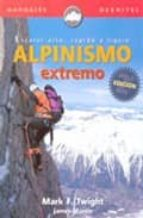 alpinismo extremo: escalar alto, rapido y ligero mark twight james martin 9788489969803