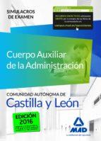 CUERPO AUXILIAR DE LA ADMINISTRACIÓN DE LA COMUNIDAD AUTÓNOMA DE CASTILLA Y LEÓN. SIMULACROS DE EXAMEN