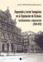 represion y terror franquista en la diputacion de bizkaia: fusila mientos y depuracion (1936 1976) aritz ipiña bidaurrazaga 9788491720003