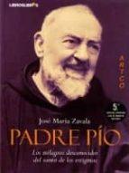 padre pio: los milagros desconocidos del santo de los estigmas (5 ª ed ampliada) jose maria zavala 9788492654703