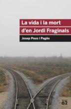 la vida i mort d en jordi fraginals josep pous i pages 9788492672103