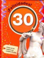 ¡felicidades! 30: el libro de las mujeres que cumplen 30 años 9788492712403