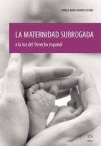la maternidad subrogada a la luz del derecho español aurelia maria romero coloma 9788492754403