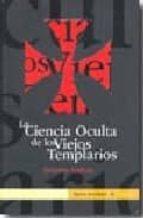 la ciencia oculta de los viejos templarios-antonio galera-9788493719203