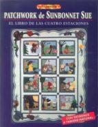 el libro de patchwork de sunbonnet sue: el libro de las cuatro es taciones sue linker 9788495873903