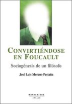 convirtiendose en foucault: sociogenesis de un filosofo (montesin os)-jose luis moreno pestaña-9788496356603