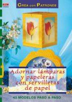 adornar lamparas y papeleras con servilletas de papel: 43 modelos paso a paso (serie servilletas)-grudun hettinger-9788496365803