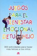 juegos para el bienestar emocional de tu hijo: 300 actividades pa ra hacer mas felices a los niños barbara sher 9788497540803