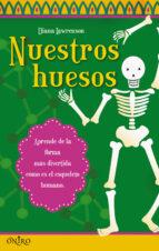 nuestros huesos: aprende de la forma mas divertida como es el esq ueleto humano-diana lawrenson-9788497544603