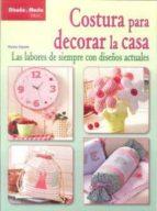 costura para decorar la casa: las labores de siempre con diseños actuales beate mazek 9788498741803