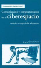comunicacion y comportamiento en el ciberespacio: actitudes y rie esgos de los adolescentes-antonio garcia jimenez-9788498882803