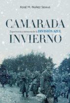camarada invierno: experiencia y memoria de la division azul (1941 1945) xose m. nuñez seixas 9788498929003