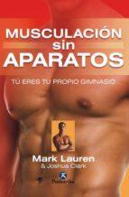musculación sin aparatos: tú eres tu propio gimnasio-mark lauren-joshua clark-9788499101903