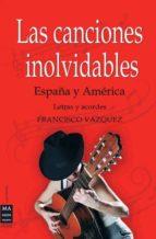 las canciones inolvidables españa y america: letras y acordes-francisco vazquez-9788499171203