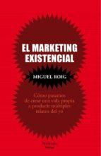 el marqueting existencial miguel roig 9788499422503