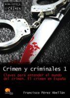 crimen y criminales 1: claves para entender el mundo del crimen francisco perez abellan 9788499670003