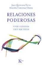 relaciones poderosas: vivir y convivir: ver y ser vistos joan quintana forns arnoldo cisternas chavez 9788499883403