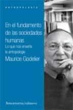 El libro de En el fundamento de las sociedades humanas: lo que nos enseña la antropologia autor MAURICE GODELIER EPUB!