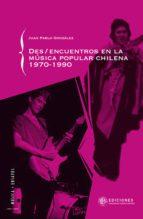 des/encuentros de la música popular chilena 1970 1990 (ebook) juan pablo gonzalez 9789563571103