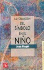 formacion del simbolo en el niño: imitacion, juego y sueño. image n y representacion jean piaget 9789681602703
