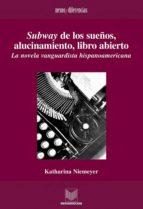 SUBWAY DE LOS SUEÑOS, ALUCINAMIENTO, LIBRO ABIERTO. LA NOVELA VANGUARDISTA HISPA (EBOOK)