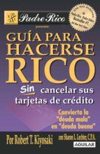 GUÍA PARA HACERSE RICO SIN CANCELAR SUS TARJETAS DE CRÉDITO (EBOOK)