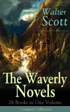 The Waverly Novels: 26 Books in One Volume - Complete Collection: Rob Roy, Ivanhoe, The Pirate, Waverly, Old Mortality, The Guy Mannering, The Antiquary, ... Legend of Montrose (English Edition)