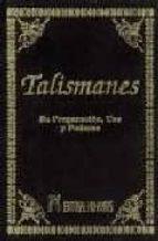 TALISMANES. SU PREPARACION, USO Y PODERES