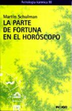 LA PARTE DE LA FORTUNA EN EL HOROSCOPO. ASTROLOGIA KARMICA III