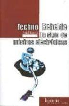 TECHNO REBELDE: UN SIGLO DE MUSICAS ELECTRONICAS