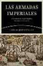 LAS ARMADAS IMPERIALES: LA GUERRA EN EL MAR EN TIEMPOS DE CARLOS V Y FELIPE II
