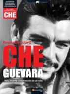 Che Guevara: Vida, muerte y resurreción de un mito. (Historia Incógnita)