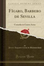 Fígaro, Barbero de Sevilla: Comedia en Cuatro Actos (Classic Reprint)