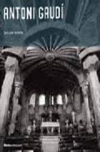 Antoni Gaudi 1852-1926: Architecture, Ideology and Politics: 1852-1928: Architecture, Ideology, and Politics (Modern Masters)