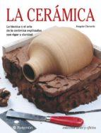 LA CERAMICA: LA TECNICA Y EL ARTE DE LA CERAMICA EXPLICADOS CON R IGOR Y CLARIDAD (4ª ED.)