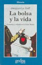 LA BOLSA Y LA VIDA: ECONOMIA Y RELIGION EN LA EDAD MEDIA