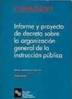 INFORME Y PROYECTO DE DECRETO SOBRE LA ORGANIZACION GENERAL DE LA INSTRUCCION PUBLICA