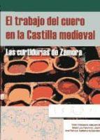 EL TRABAJO DEL CUERO EN LA CASTILLA MEDIEVAL: LAS CURTIDURIAS DE ZAMORA