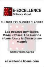 """LOS POEMAS HOMÉRICOS : ILÍADA, ODISEA ; LOS HIMNOS HOMÉRICOS Y LA""""BATRACOMIOMAQUIA"""" (EBOOK)"""