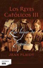 Las hijas de España. Reyes Católicos III